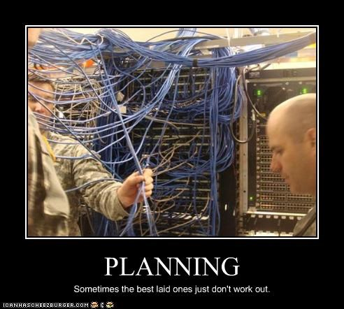 PLANNING Sometimes the best laid ones just don't work out.