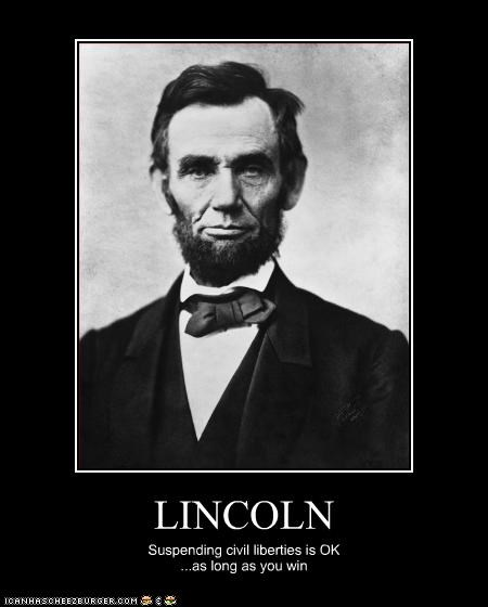 LINCOLN Suspending civil liberties is OK ...as long as you win