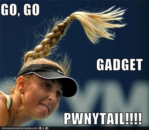 GO, GO GADGET PWNYTAIL!!!!