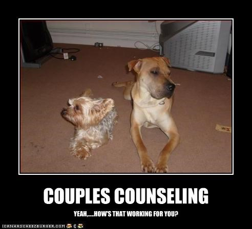 COUPLES COUNSELING YEAH,.....HOW'S THAT WORKING FOR YOU?