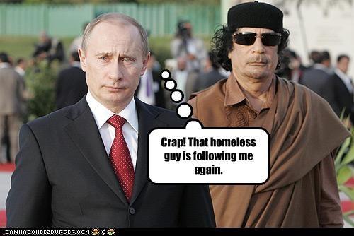 clothing,crazy,dictator,homeless,libya,muammar al-gaddafi,russia,Vladimir Putin