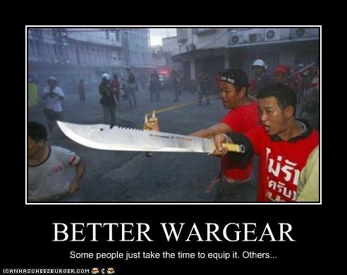 BETTER WARGEAR Some people just take the time to equip it. Others...