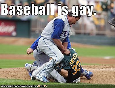 Baseball Is Gay Cheezburger Funny Memes Funny Pictures