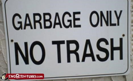 GARBAGE ONLY NO TRASH wtf