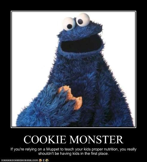 COOKIE MONSTER If you're relying on a Muppet to teach your kids proper nutrition, you really shouldn't be having kids in the first place.