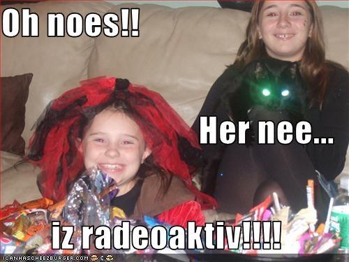 Oh Noes Her Nee Iz Radeoaktiv Cheezburger Funny Memes