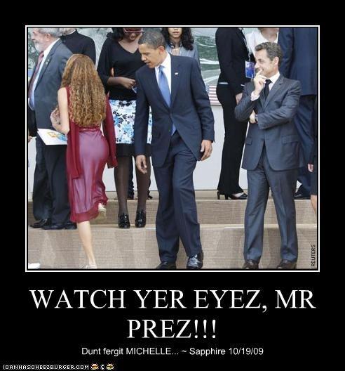 WATCH YER EYEZ, MR PREZ!!!