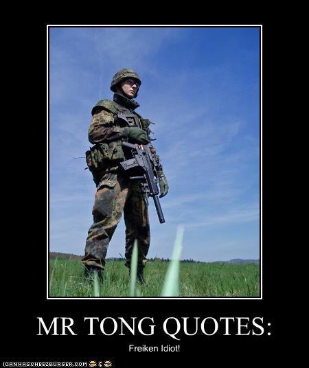 MR TONG QUOTES: Freiken Idiot!