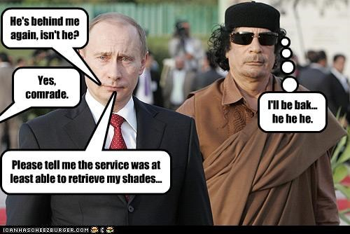 He's behind me again, isn't he? Yes, comrade. Please tell me the service was at least able to retrieve my shades... I'll be bak... he he he.
