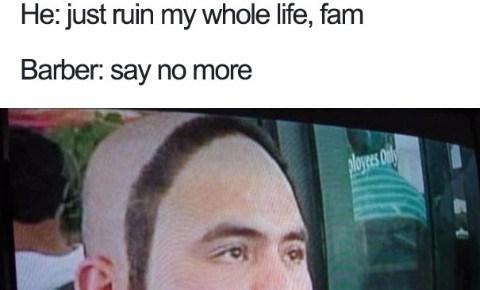haircuts that went terribly wrong, say no more, fam