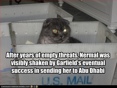 After Years Of Empty Threats Nermal Was Visibly Shaken By Garfield S Eventual Success In Sending Her To Abu Dhabi Cheezburger Funny Memes Funny Pictures