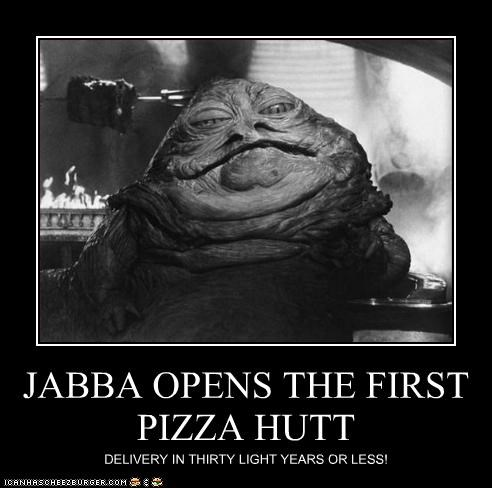 JABBA OPENS THE FIRST PIZZA HUTT DELIVERY IN THIRTY LIGHT YEARS OR LESS!