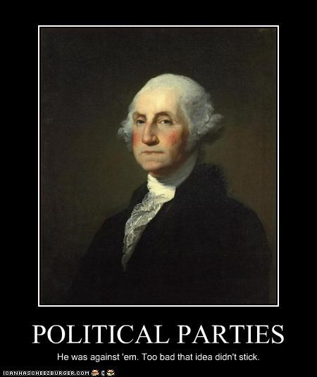 POLITICAL PARTIES He was against 'em. Too bad that idea didn't stick.