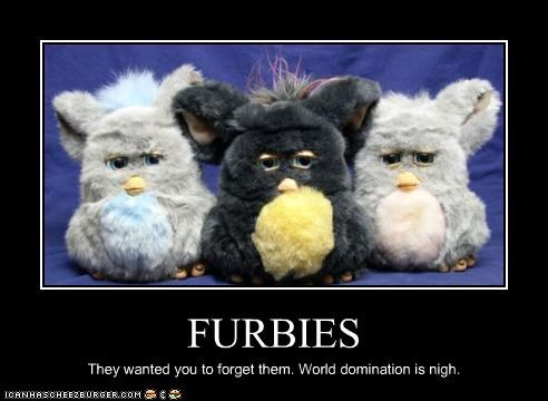 FURBIES They wanted you to forget them. World domination is nigh.