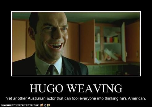 HUGO WEAVING Yet another Australian actor that can fool everyone into thinking he's American.