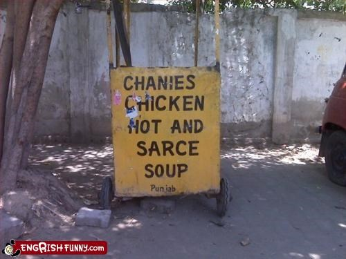Anyone for CHANIES HOT SARCE SOUP?