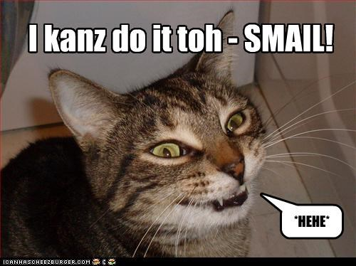 I kanz do it toh - SMAIL! *HEHE*