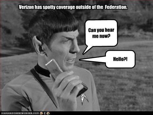 Verizon has spotty coverage outside of the Federation. Can you hear me now? Hello?!