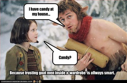 I have candy at my house... Candy? Because trusting goat men inside a wardrobe is allways smart..