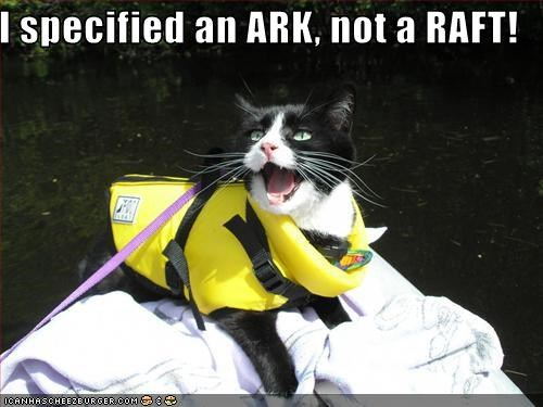 I specified an ARK, not a RAFT! - Cheezburger - Funny Memes