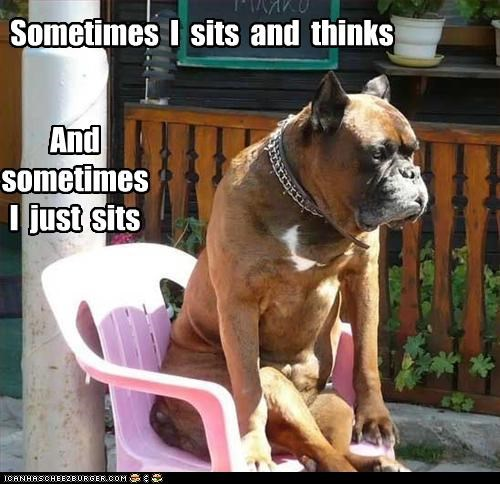 Sometimes I sits and thinks And sometimes I just sits