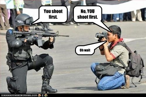 You shoot first. No, YOU shoot first. Oh wait