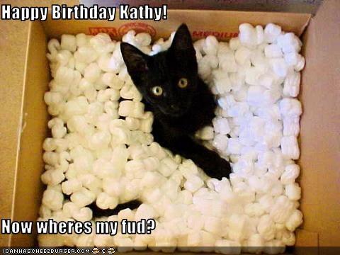 Happy Birthday Kathy Now Wheres My Fud Cheezburger Funny Memes