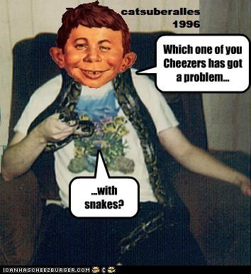 """Meet Monty... (""""What, Me Worry?"""") Which one of you Cheezers has got a problem... ...with snakes?"""