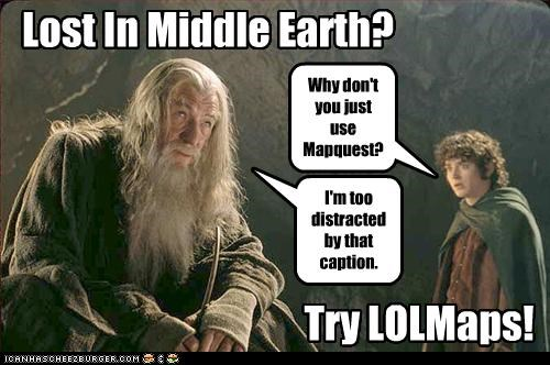 Why don't you just use Mapquest? I'm too distracted by that caption. Lost In Middle Earth? Try LOLMaps!