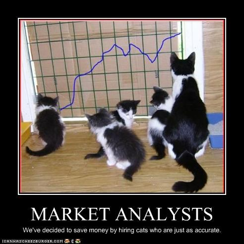 MARKET ANALYSTS We've decided to save money by hiring cats who are just as accurate.