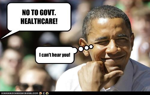 NO TO GOVT. HEALTHCARE! I can't hear you!