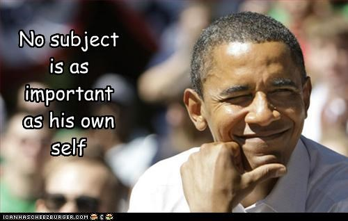 For a Narcissist.... No subject is as important as his own self
