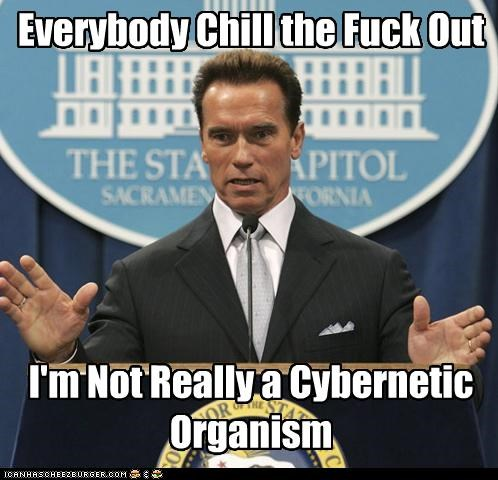 Everybody Chill the Fuck Out I'm Not Really a Cybernetic Organism