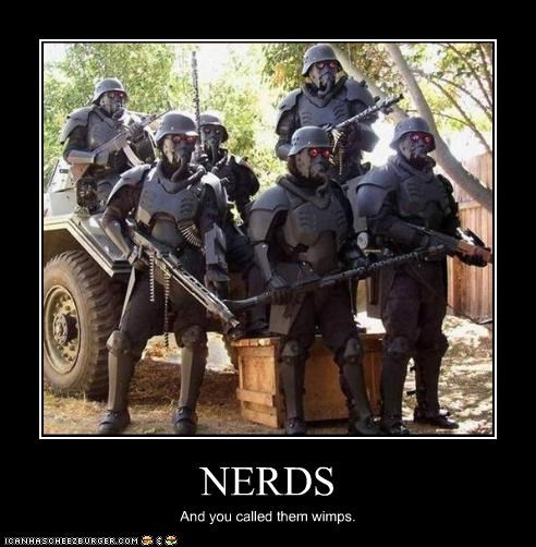 NERDS And you called them wimps.