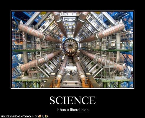SCIENCE It has a liberal bias