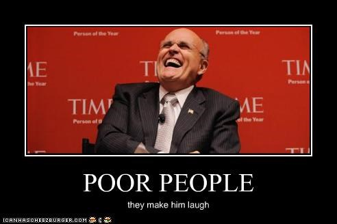POOR PEOPLE they make him laugh