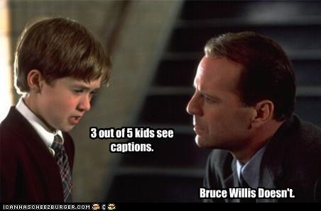3 out of 5 kids see captions. Bruce Willis Doesn't.