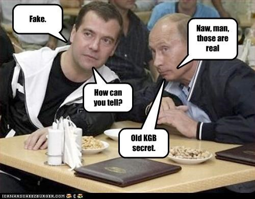 Fake. Naw, man, those are real How can you tell? Old KGB secret.