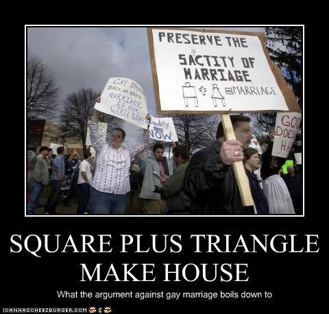 SQUARE PLUS TRIANGLE MAKE HOUSE What the argument against gay marriage boils down to