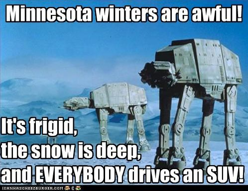 Minnesota winters are awful! It's frigid, the snow is deep, and EVERYBODY drives an SUV!