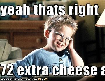 Yeah Thats Right 72 Extra Cheese And Anchovies Pizzas Cheezburger
