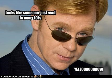 Looks like someone, just read to many LOLs YEEEOOOOOOOOW