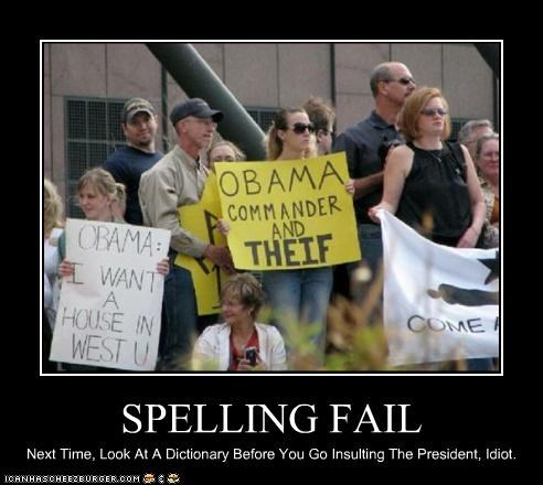 SPELLING FAIL Next Time, Look At A Dictionary Before You Go Insulting The President, Idiot.