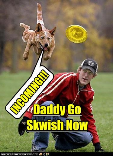 INCOMING!!! Daddy Go Skwish Now ____ _________ _________ __