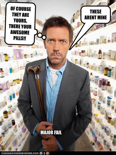 THESE ARENT MINE OF COURSE THEY ARE YOURS, THERE YOUR AWESOME PILLS!! MAJOR FAIL