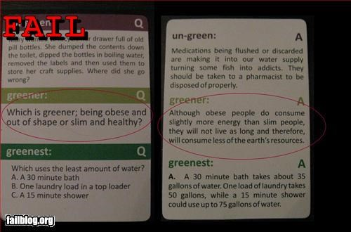"Eco Board Game Trivia Fail ""The Green Game"" Help save the planet by being fat! Whenever you see a fat person cheer for them because they are helping the planet by dying young!"