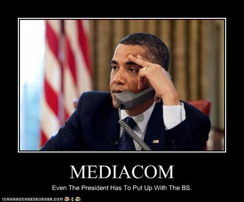 MEDIACOM Even The President Has To Put Up With The BS.
