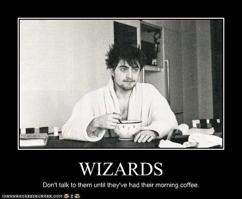 WIZARDS Don't talk to them until they've had their morning coffee.