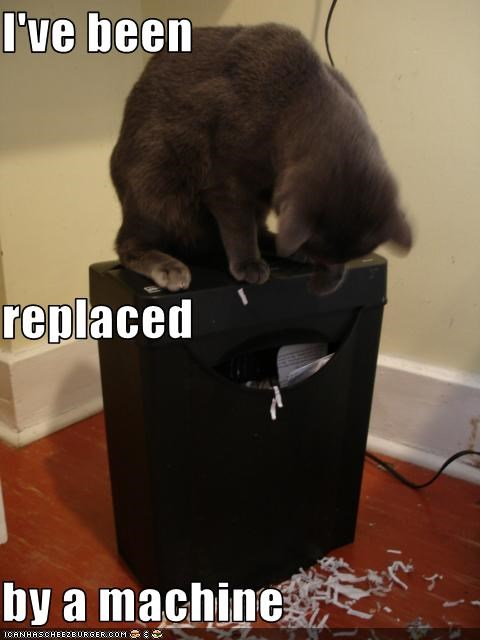 oh noes,replacement,shredding,technology