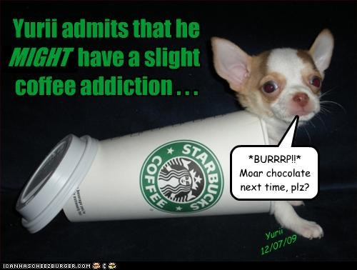 Yurii admits that he MIGHT have a slight coffee addiction . . . *BURRRP!!* Moar chocolate next time, plz? ggg MIGHT Yurii 12/07/09
